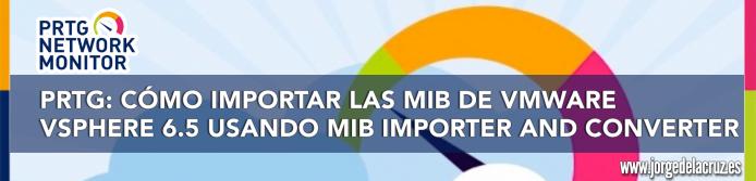 PRTG: How to Import VMware vSphere 6 5 MIBs Using MIB