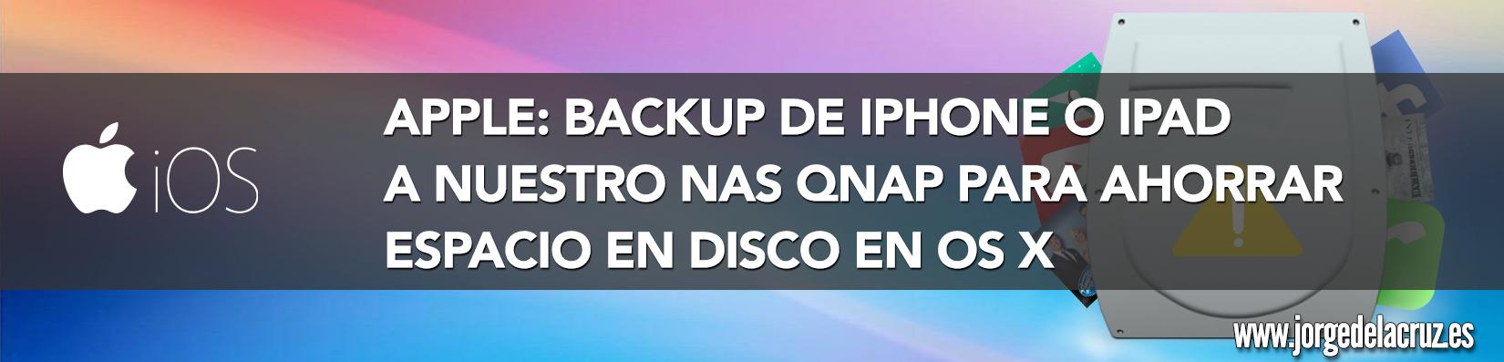 Apple: Backup de iPhone o iPad a nuestro NAS QNAP para ahorrar