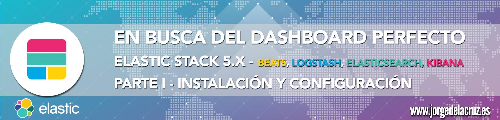 En busca del Dashboard perfecto: Elastic Stack 5 x (Beats, Logstash